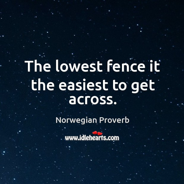 The lowest fence it the easiest to get across. Norwegian Proverbs Image