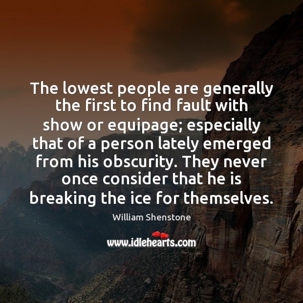 The lowest people are generally the first to find fault with show Image