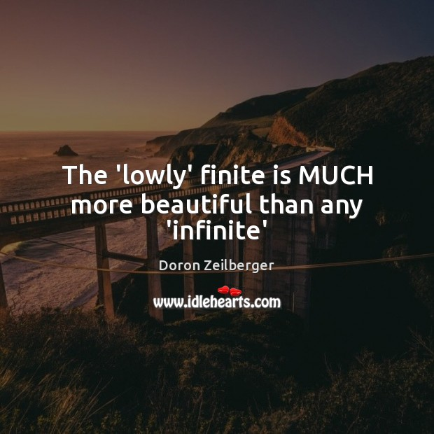 The 'lowly' finite is MUCH more beautiful than any 'infinite' Image