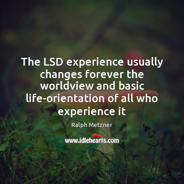 The LSD experience usually changes forever the worldview and basic life-orientation of Image