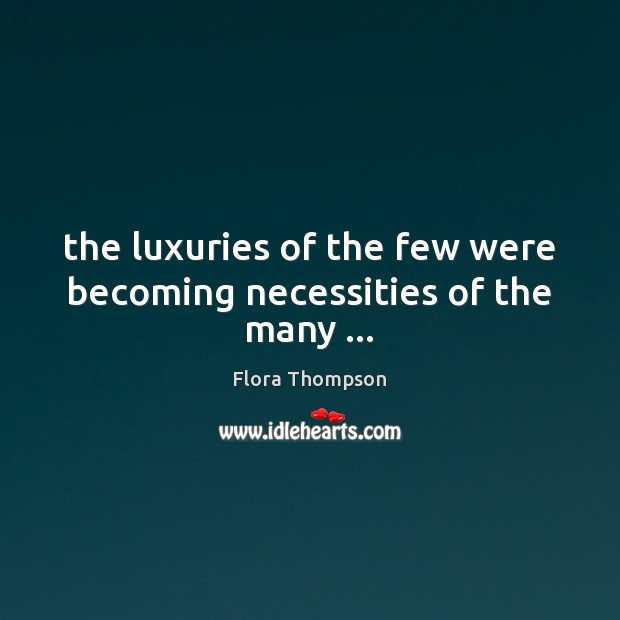 The luxuries of the few were becoming necessities of the many … Image