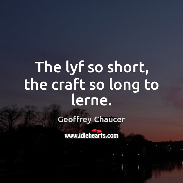 The lyf so short, the craft so long to lerne. Image