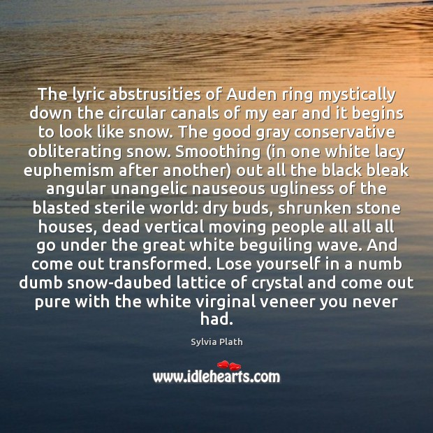 The lyric abstrusities of Auden ring mystically down the circular canals of Image