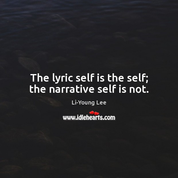 Image, The lyric self is the self; the narrative self is not.