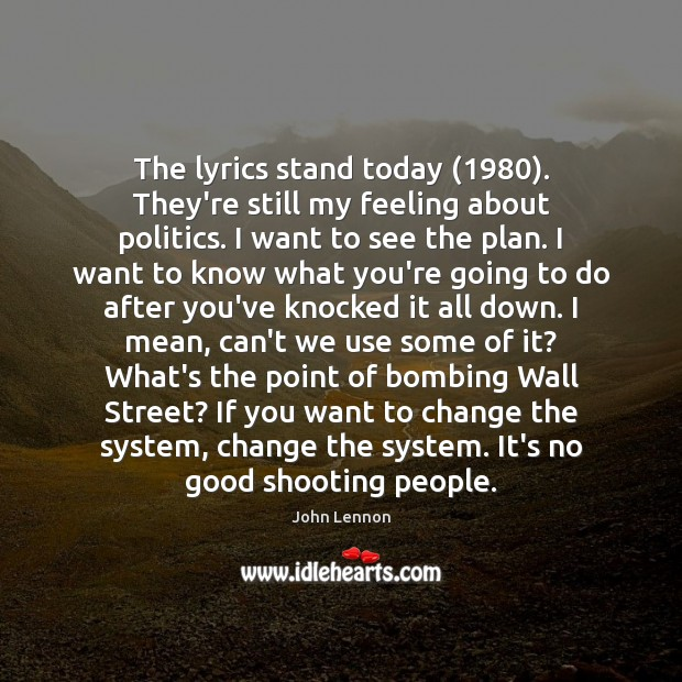 The lyrics stand today (1980). They're still my feeling about politics. I want Image