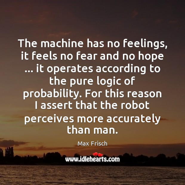 The machine has no feelings, it feels no fear and no hope … Image