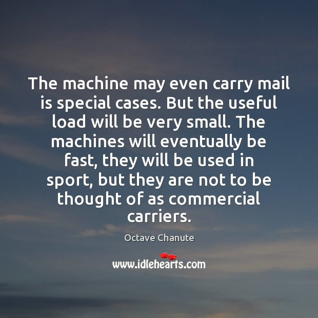 The machine may even carry mail is special cases. But the useful Image