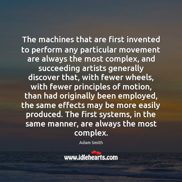 The machines that are first invented to perform any particular movement are Adam Smith Picture Quote