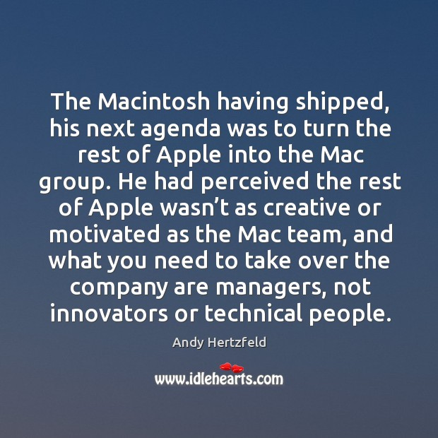 The macintosh having shipped, his next agenda was to turn the rest of apple into the mac group. Image