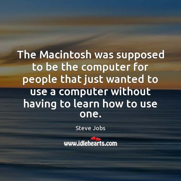 Image, The Macintosh was supposed to be the computer for people that just