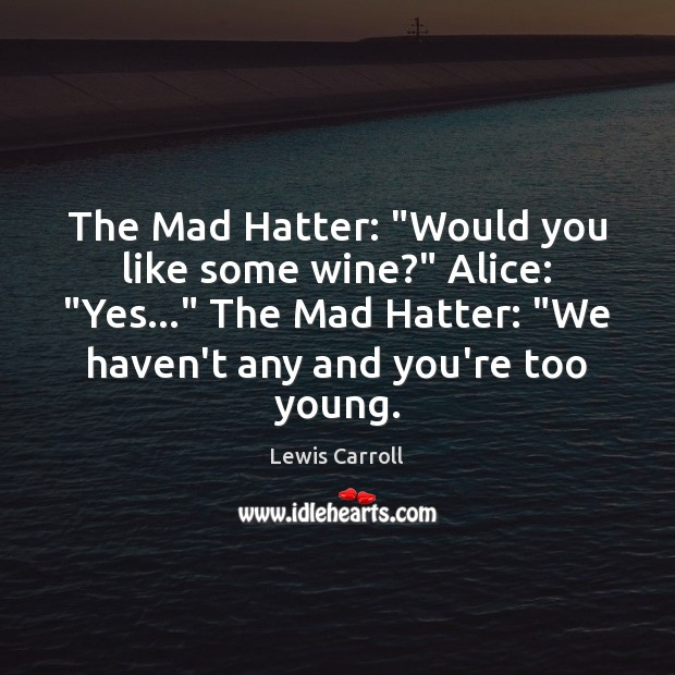 """The Mad Hatter: """"Would you like some wine?"""" Alice: """"Yes…"""" The Mad Image"""