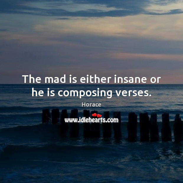 The mad is either insane or he is composing verses. Image
