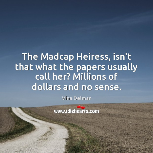 The Madcap Heiress, isn't that what the papers usually call her? Millions Image