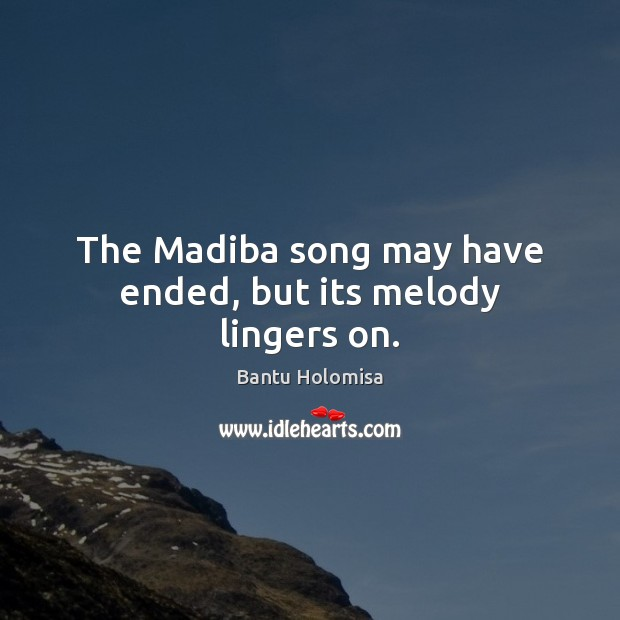 The Madiba song may have ended, but its melody lingers on. Image