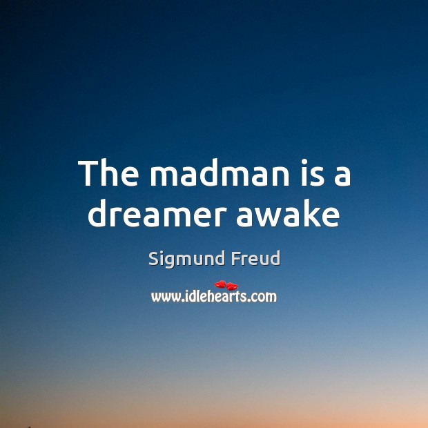 The madman is a dreamer awake Sigmund Freud Picture Quote