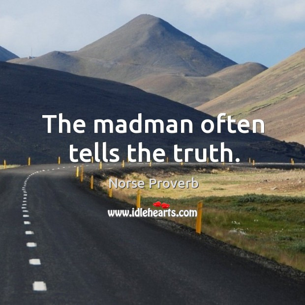 The madman often tells the truth. Norse Proverbs Image