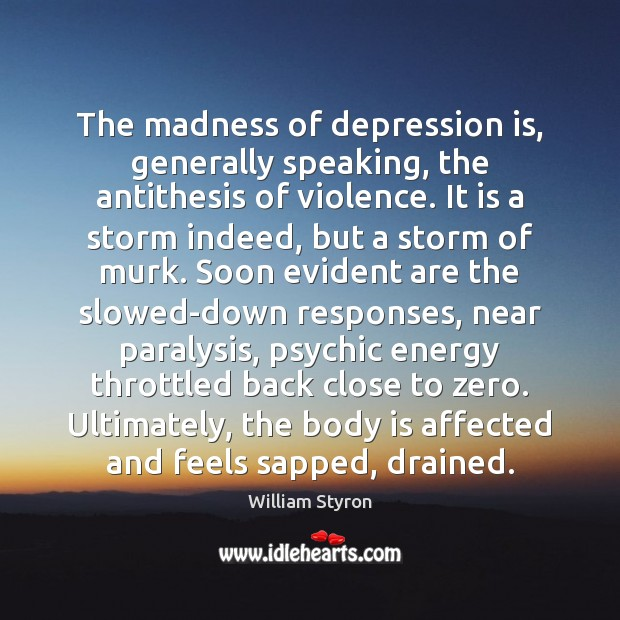 The madness of depression is, generally speaking, the antithesis of violence. It Depression Quotes Image