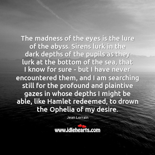 The madness of the eyes is the lure of the abyss. Sirens Image