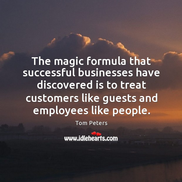 The magic formula that successful businesses have discovered is to treat customers Image