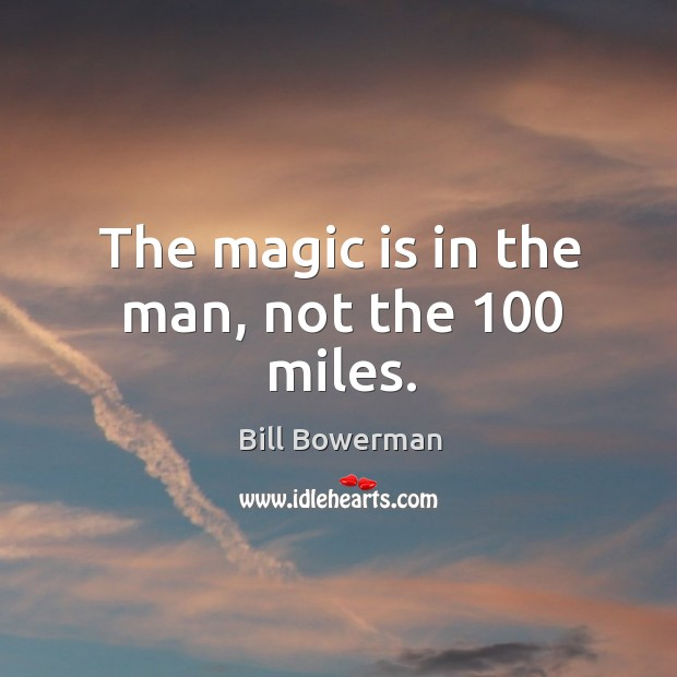 The magic is in the man, not the 100 miles. Image