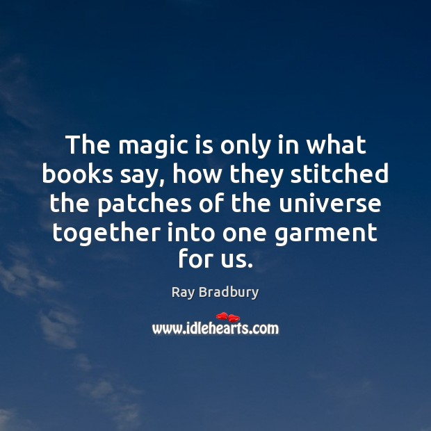 The magic is only in what books say, how they stitched the Ray Bradbury Picture Quote