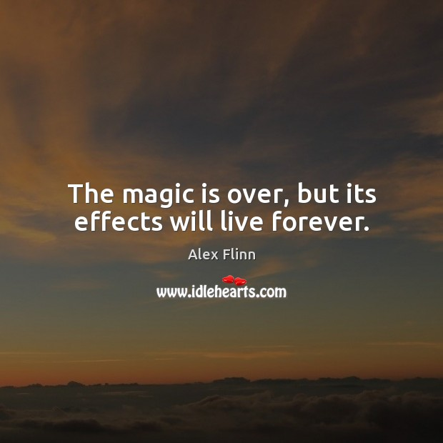 Image, The magic is over, but its effects will live forever.