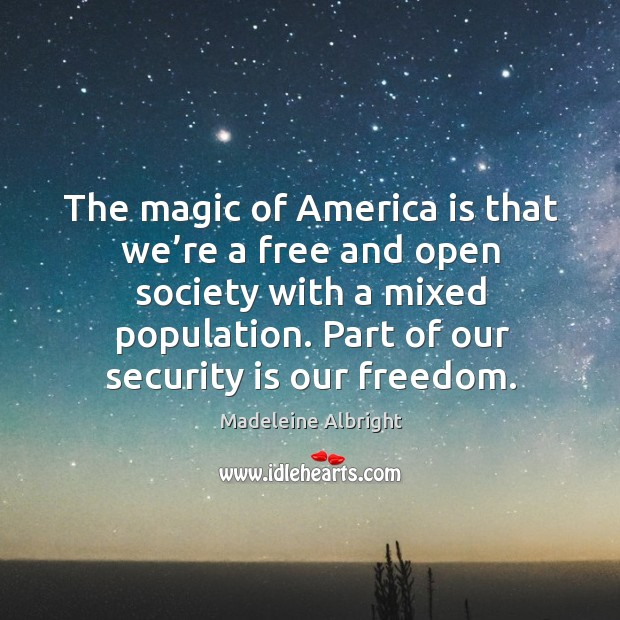 The magic of america is that we're a free and open society with a mixed population. Part of our security is our freedom. Image