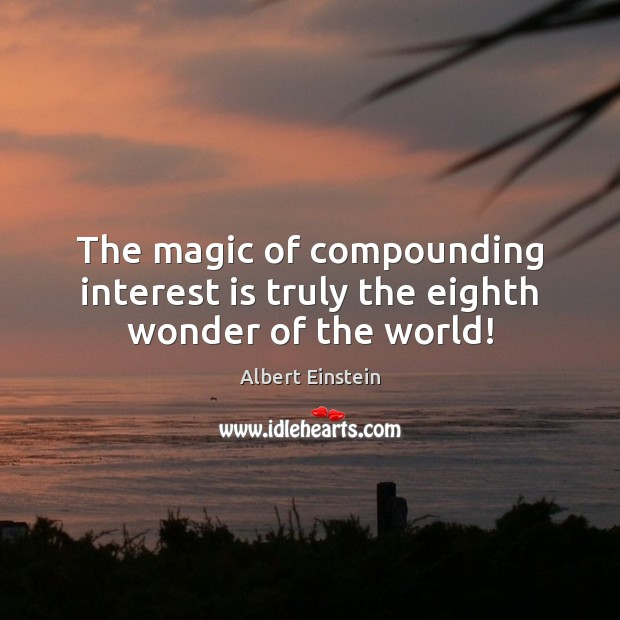 Image, The magic of compounding interest is truly the eighth wonder of the world!