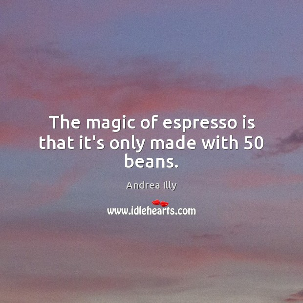 Image, The magic of espresso is that it's only made with 50 beans.