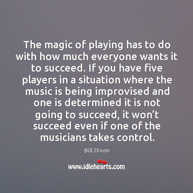 Image, The magic of playing has to do with how much everyone wants it to succeed.