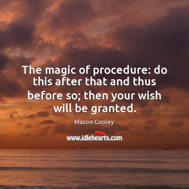 Image, After, Before, Granted, Magic, Procedure, Procedures, Routine, Then, Thus, Will, Wish, Your