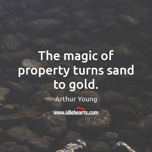The magic of property turns sand to gold. Image