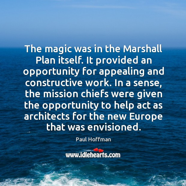 The magic was in the marshall plan itself. It provided an opportunity for appealing and constructive work. Image