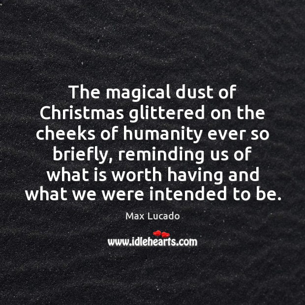 The magical dust of Christmas glittered on the cheeks of humanity ever Image