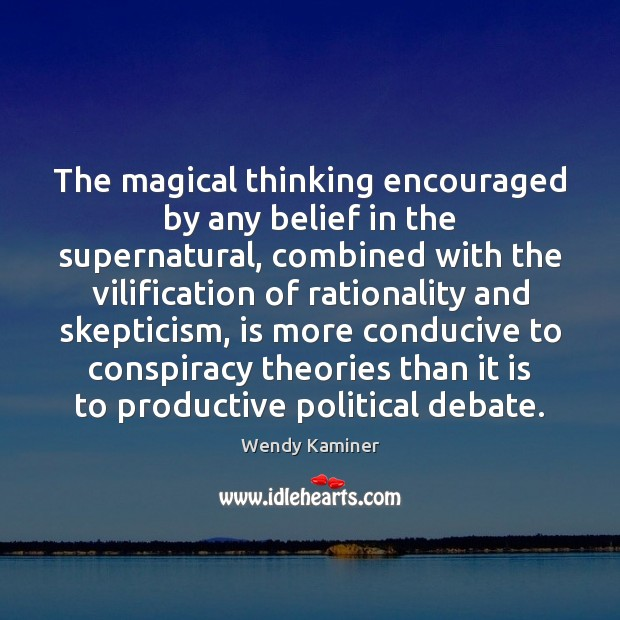 The magical thinking encouraged by any belief in the supernatural, combined with Image