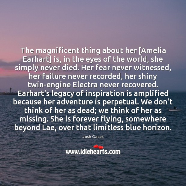 The magnificent thing about her [Amelia Earhart] is, in the eyes of Image