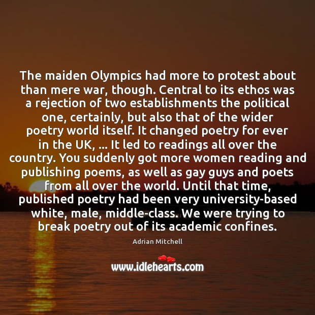 The maiden Olympics had more to protest about than mere war, though. Adrian Mitchell Picture Quote