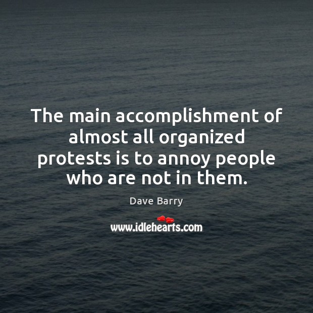 Image, The main accomplishment of almost all organized protests is to annoy people