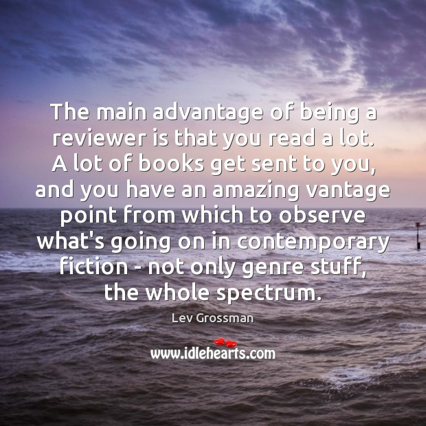 The main advantage of being a reviewer is that you read a Lev Grossman Picture Quote