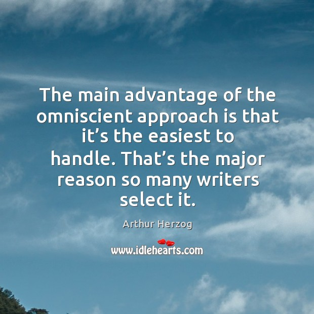 The main advantage of the omniscient approach is that it's the easiest to handle. Image