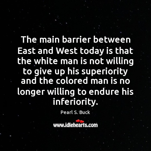 The main barrier between East and West today is that the white Pearl S. Buck Picture Quote