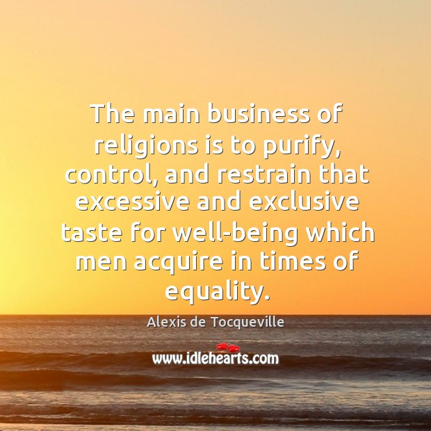 Image, The main business of religions is to purify, control, and restrain that excessive and