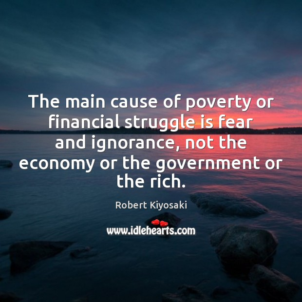 Image, The main cause of poverty or financial struggle is fear and ignorance,
