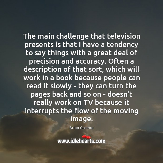 Image, The main challenge that television presents is that I have a tendency