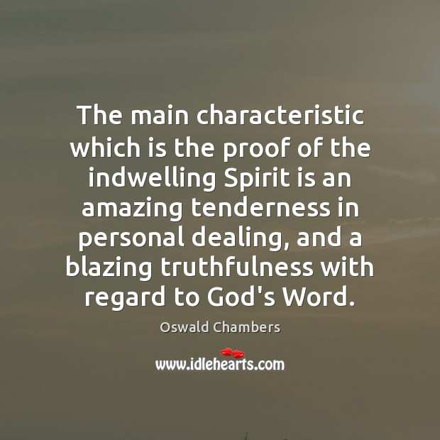 The main characteristic which is the proof of the indwelling Spirit is Oswald Chambers Picture Quote