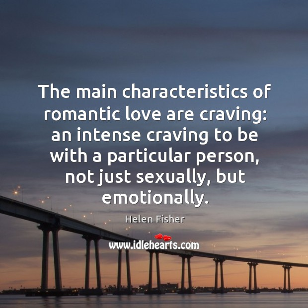Image, The main characteristics of romantic love are craving: an intense craving to