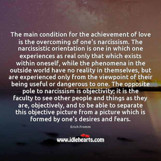The main condition for the achievement of love is the overcoming of Erich Fromm Picture Quote