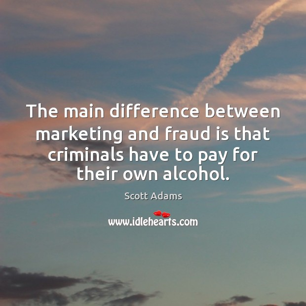 The main difference between marketing and fraud is that criminals have to Image