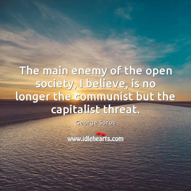 The main enemy of the open society, I believe, is no longer Image