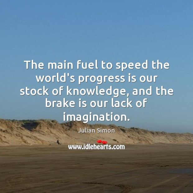 The main fuel to speed the world's progress is our stock of Julian Simon Picture Quote